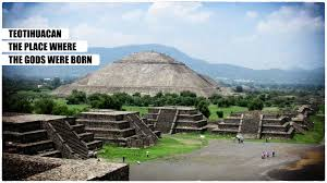 teotihuacan the place where the gods were born u2013 open ended