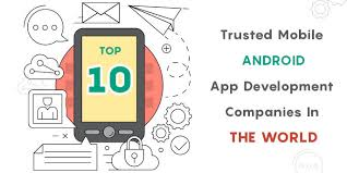 Top Design Firms In The World List Of Top 10 Trusted Android App Development Companies In The World