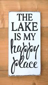 best 25 lake sayings ideas on pinterest lake decor lake signs the lake is my happy place lake house decor painted custom wood sign no vinyl