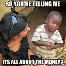 All About Meme - so you re telling me its all about the money skeptical black kid