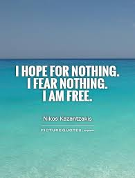 i for nothing i fear nothing i am free picture quotes