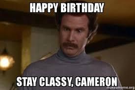Cameron Meme - happy birthday stay classy cameron classy cameron make a meme