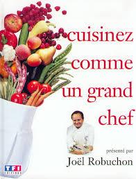 2 cuisinez comme un chef livre cuisinez comme un grand chef 2 tomes joël robuchon
