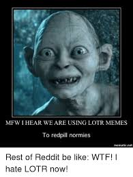 Lotr Memes - mfw i hear we are using lotr memes to redpill normies mematic net