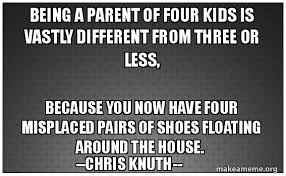 Being A Parent Meme - being a parent of four kids is vastly different from three or less