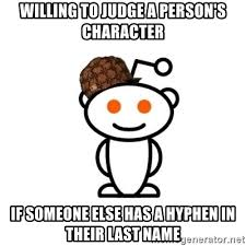 Meme Generator Reddit - willing to judge a person s character if someone else has a hyphen