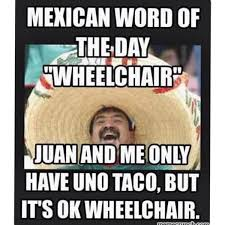 Burrito Meme - mexican word of the day wheelchair burrito meme mexican cuisine