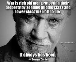 George Carlin Meme - george carlin war is rich old men protecting their property by
