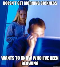 Morning Sickness Meme - redditors wife memes quickmeme