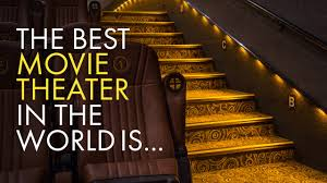 world best home theater the best movie theater in the world is youtube
