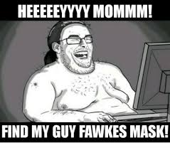 Guy Fawkes Mask Meme - heeeeeyyyy mommm find my guy fawkes mask meme on me me