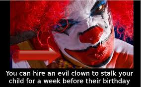 where can i rent a clown for a birthday party did you that you can hire an evil clown to stalk your kid a
