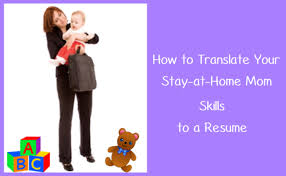 Resume Examples For Stay At Home Moms by How To Translate Your Stay At Home Mom Skills To A Resume