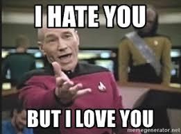 I Hate You Meme - i hate you but i love you captain picard meme generator