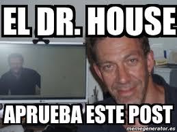 Dr House Meme - meme personalizado el dr house aprueba este post 3898174