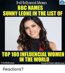 Top 100 Memes - troll bollywood memes tb bbc names sunny leone in the list of top