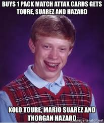 Kolo Toure Memes - buys 1 pack match attax cards gets toure suarez and hazard kolo