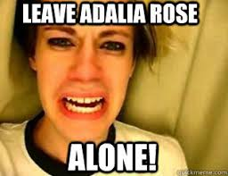 Adalia Rose Memes - leave adalia rose alone leave britney alone quickmeme
