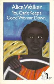 am i blue alice walker thesis you can u0027t keep a good woman down short stories by alice walker