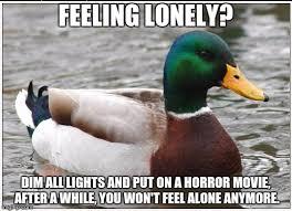 Feeling Lonely Memes - actual advice mallard meme imgflip