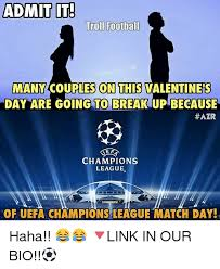 Chions League Meme - admit it trol football many couples con this valentines day are