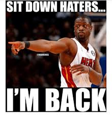 Im Back Meme - sit down haters onbamemes i m back nba meme on me me