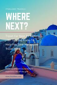 travel for next to nothing 10 tips and tricks to help you save