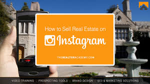 how to sell real estate on instagram the realtor academy