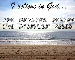 the meaning behind the apostles u0027 creed
