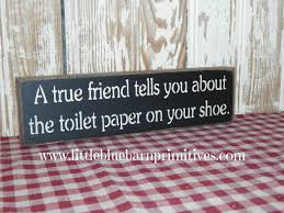 a true friend tells you about the toilet paper on your shoe shelf