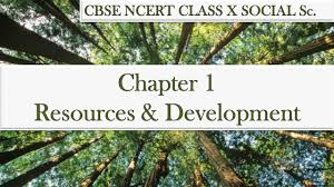 resource and development part 1 ncert class 10 social science
