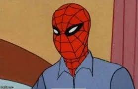 Spiderman Meme Creator - spiderman not sick meme generator imgflip