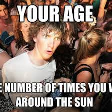 Meme Age - your age is relative to the sun relavation meme