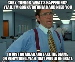 Trevor Meme - cory trevor what s happening yeah i m gonna go ahead and need