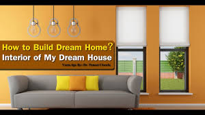 how to build dream home part 1 interior of my dream house vastu how to build dream home part 1 interior of my dream house vastu tips