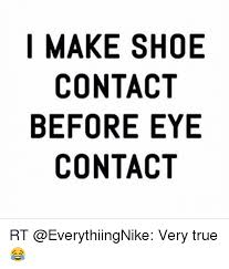 I Make Shoes Meme - i make shoe contact before eye contact rt very true shoes