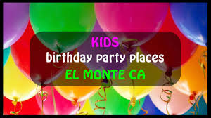 places to kids birthday awesome kids birthday party places in el monte ca