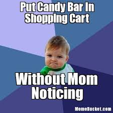 Shopping Cart Meme - put candy bar in shopping cart create your own meme