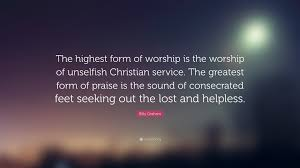Seeking Graham Billy Graham Quote The Highest Form Of Worship Is The Worship Of