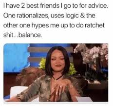 Advice Meme - i have 2 best friends i go to for advice meme xyz
