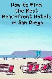 San Diego Beaches Map by Best 25 San Diego Hotels Ideas On Pinterest Visit San Diego