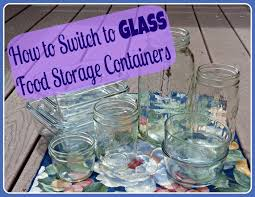 how to easily switch to glass food storage containers whole