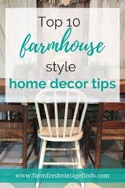 top 10 farmhouse style decorating tips farm fresh vintage finds