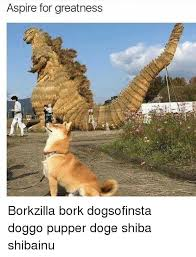 Shiba Meme - aspire for greatness borkzilla bork dogsofinsta doggo pupper doge