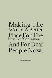 A Place Deaf The World A Better Place For The Next Deaf Generation And