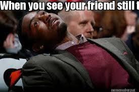 Friend Memes - meme maker when you see your friend still talkin to the guy