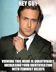 Hey Girl Meme - hey girl a new study says looking at ryan gosling memes increases