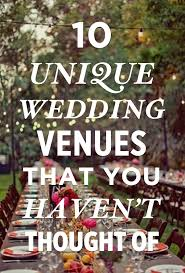 Wedding Places Unique Wedding Venues 10 Ideas You Haven U0027t Thought Of Yet