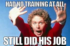 Training Meme - had no training at all still did his job still does the job