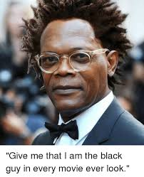 Black Guy With Glasses Meme - give me that i am the black guy in every movie ever look just